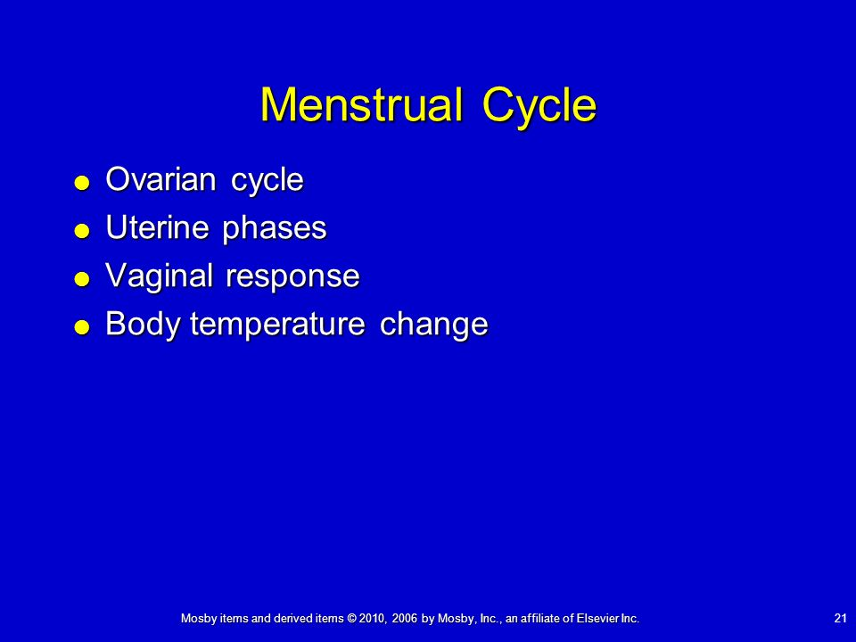 Mosby items and derived items © 2010, 2006 by Mosby, Inc., an affiliate of Elsevier Inc. 21 Menstrual Cycle Ovarian cycle Ovarian cycle Uterine phases