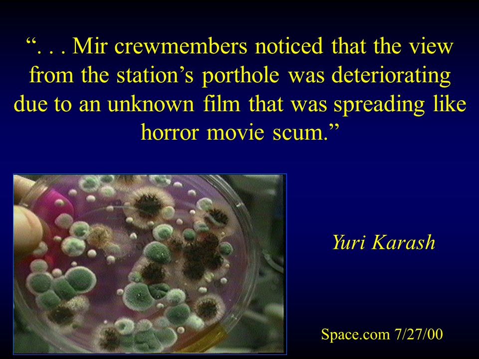 Yuri Karash Space.com 7/27/00... Mir crewmembers noticed that the view from the stations porthole was deteriorating due to an unknown film that was sp