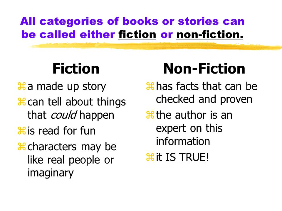 All categories of books or stories can be called either fiction or non-fiction.