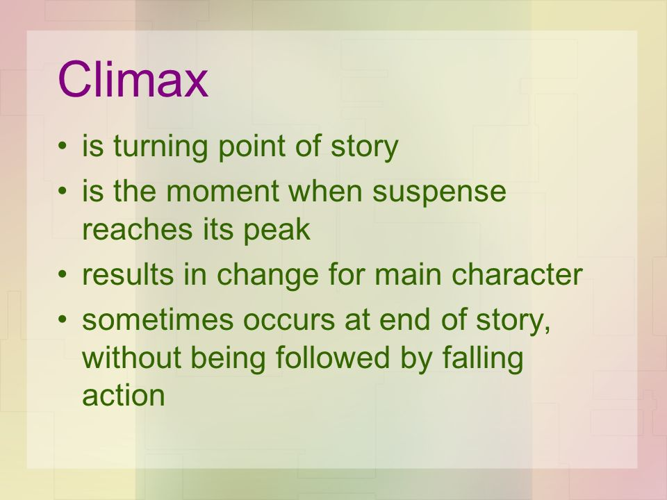 Climax is turning point of story is the moment when suspense reaches its peak results in change for main character sometimes occurs at end of story, w