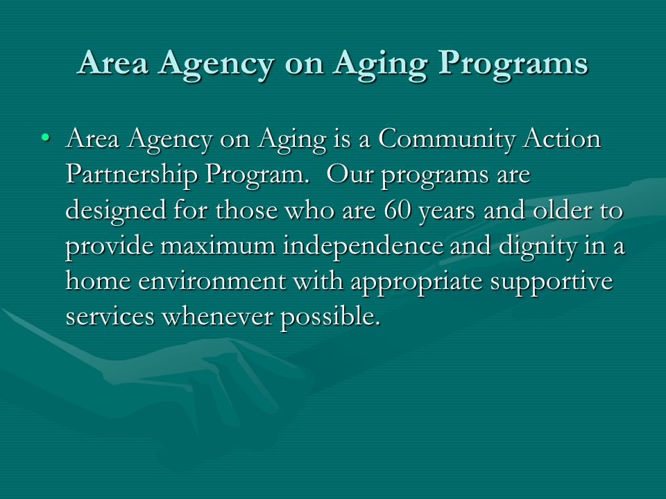 Area Agency on Aging Programs Area Agency on Aging is a Community Action Partnership Program. Our programs are designed for those who are 60 years and