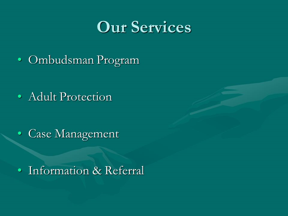 Our Services Ombudsman ProgramOmbudsman Program Adult ProtectionAdult Protection Case ManagementCase Management Information & ReferralInformation & Re