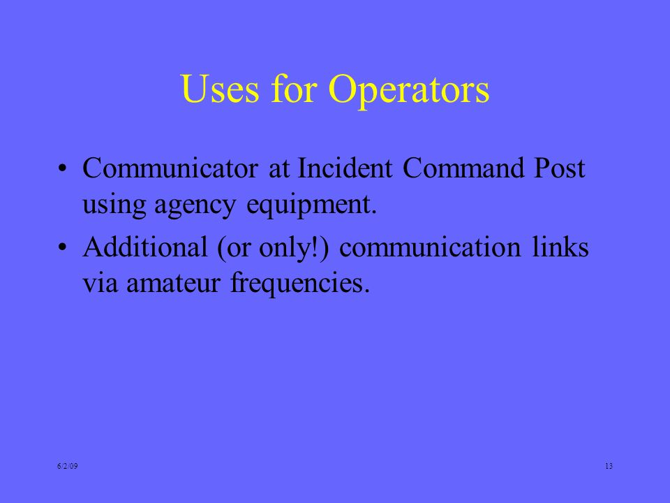 6/2/0913 Uses for Operators Communicator at Incident Command Post using agency equipment.