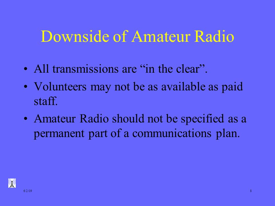 6/2/098 Downside of Amateur Radio All transmissions are in the clear.