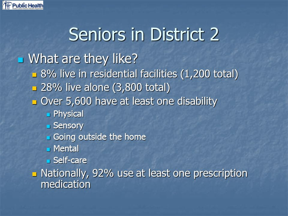 Seniors in District 2 What are they like. What are they like.