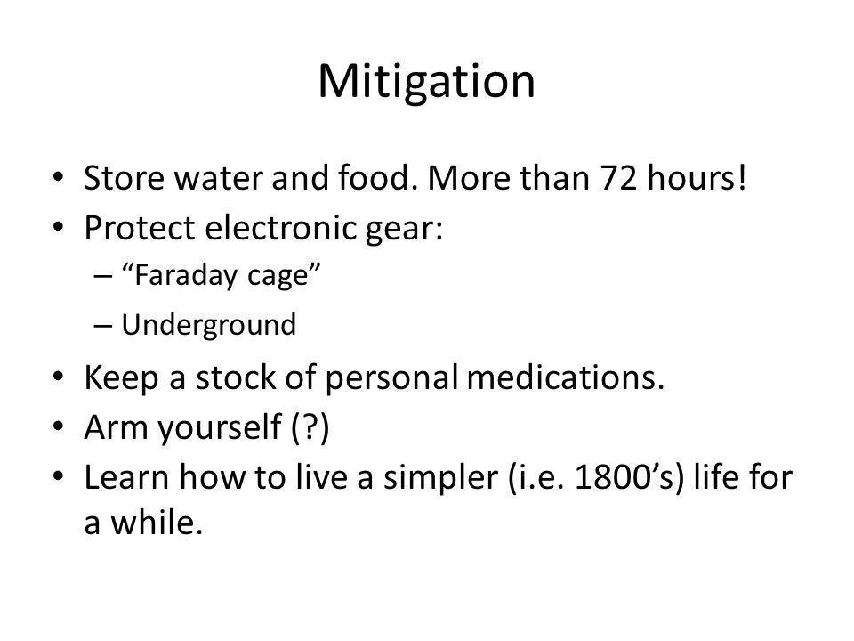 Mitigation Store water and food. More than 72 hours.