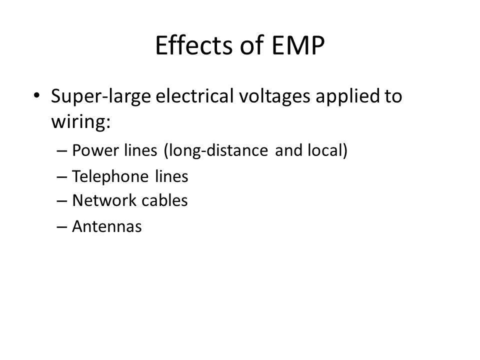 Effects of EMP Super-large electrical voltages applied to wiring: – Antennas – Power lines (long-distance and local) – Telephone lines – Network cables