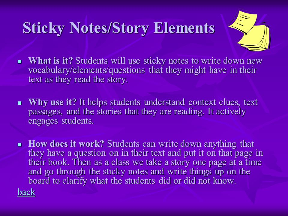 Sticky Notes/Story Elements What is it? Students will use sticky notes to write down new vocabulary/elements/questions that they might have in their t
