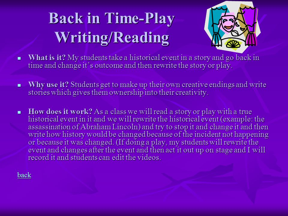 Back in Time-Play Writing/Reading What is it? My students take a historical event in a story and go back in time and change its outcome and then rewri