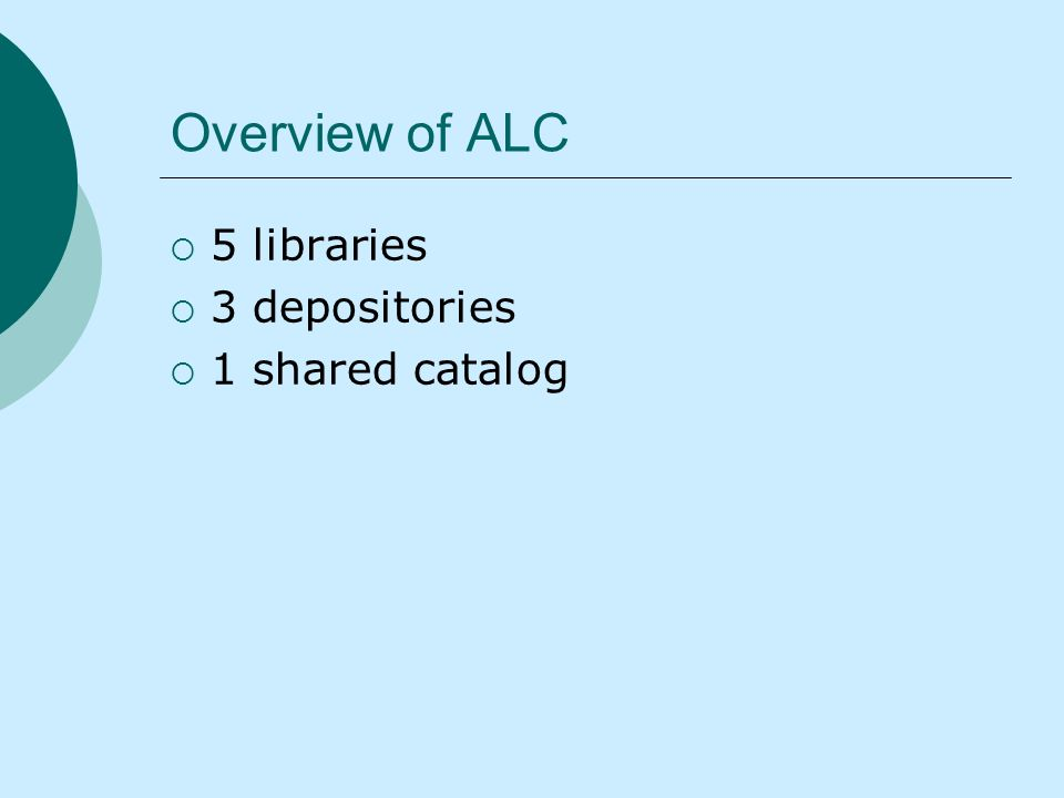Overview of ALC 5 libraries 3 depositories 1 shared catalog