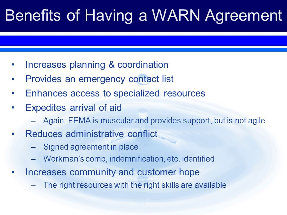 Benefits of Having a WARN Agreement Increases planning & coordination Provides an emergency contact list Enhances access to specialized resources Expe