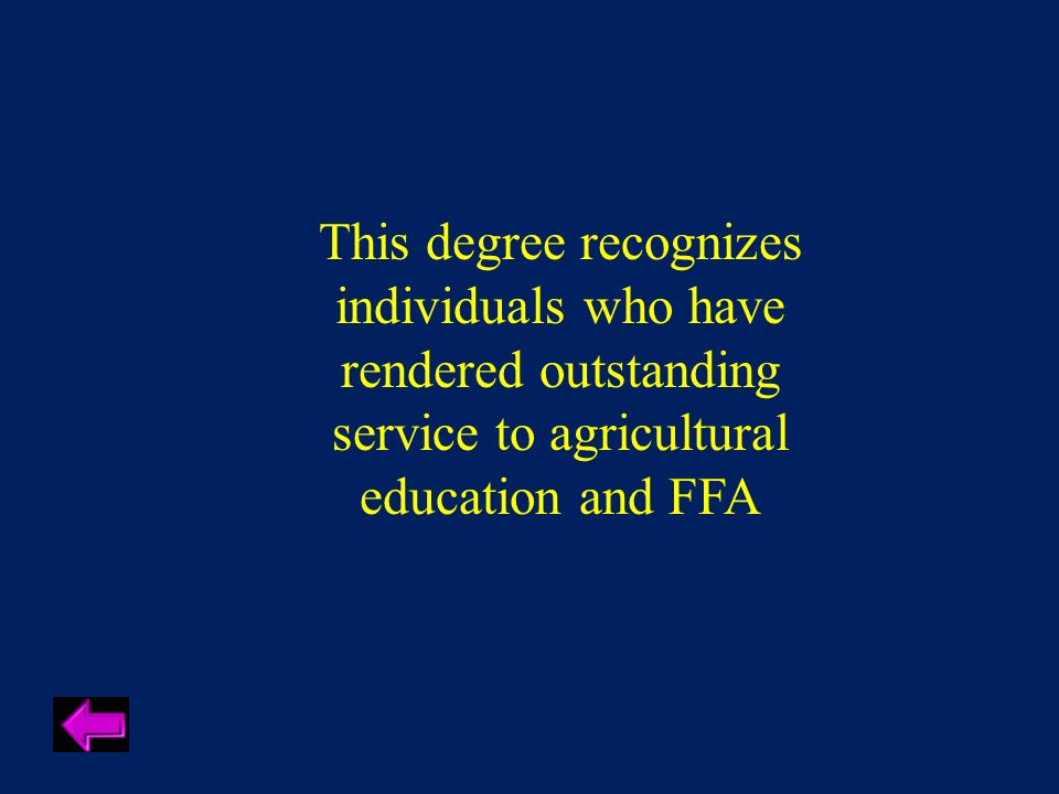 This degree recognizes individuals who have rendered outstanding service to agricultural education and FFA