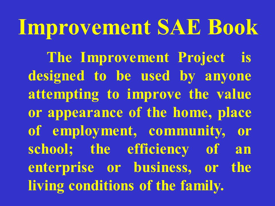 A major difference in the Improvement Project SAE Book as compared to other types can be found on pages 3, 4, and 5.