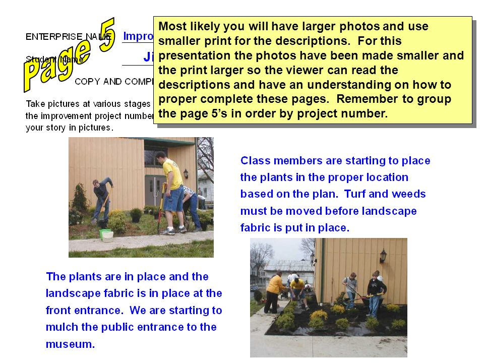 Most likely you will have larger photos and use smaller print for the descriptions. For this presentation the photos have been made smaller and the pr