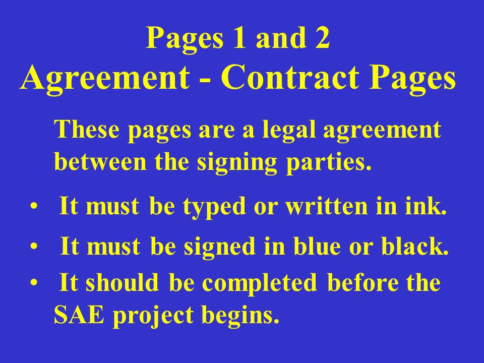 Pages 1 and 2 Agreement - Contract Pages These pages are a legal agreement between the signing parties. It must be typed or written in ink. It must be