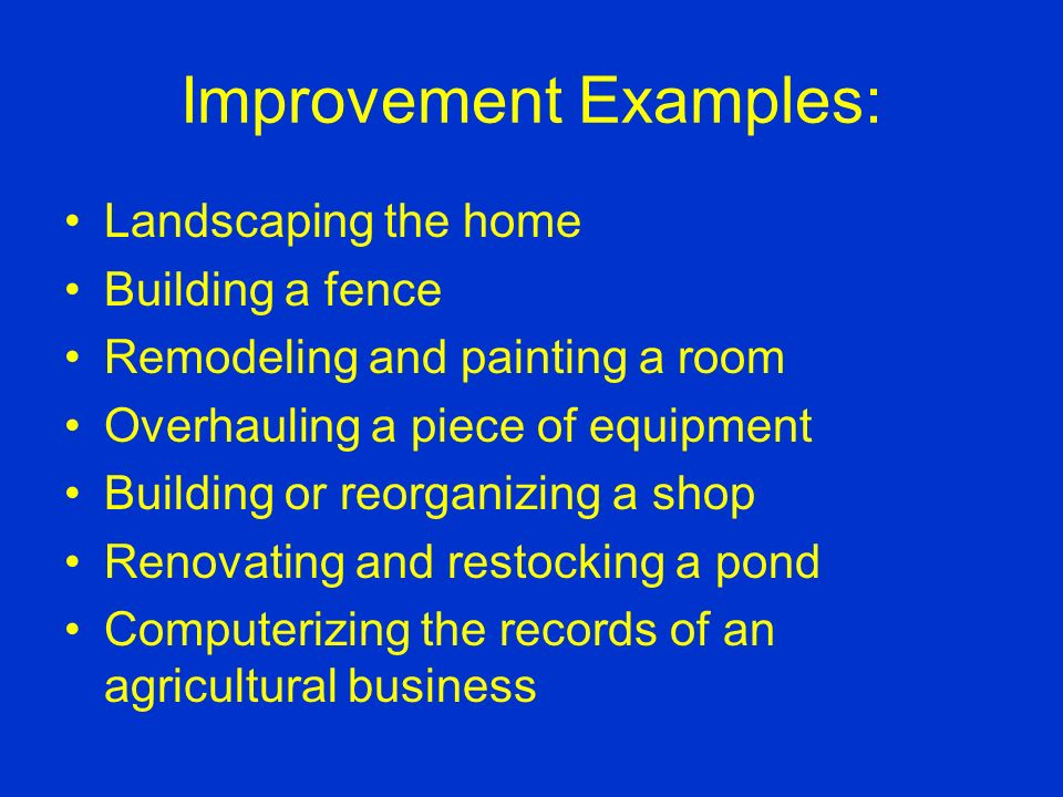 Improvement Improvement activities include a series of learning activities that improve the value or appearance of the place of employment, home, scho