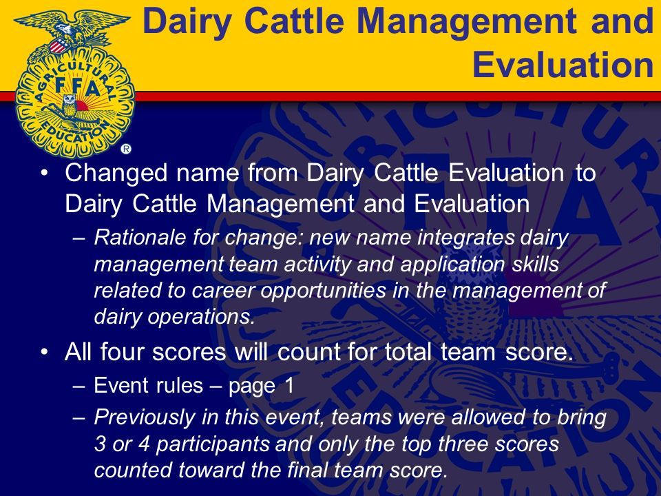 Dairy Cattle Management and Evaluation Changed name from Dairy Cattle Evaluation to Dairy Cattle Management and Evaluation –Rationale for change: new name integrates dairy management team activity and application skills related to career opportunities in the management of dairy operations.
