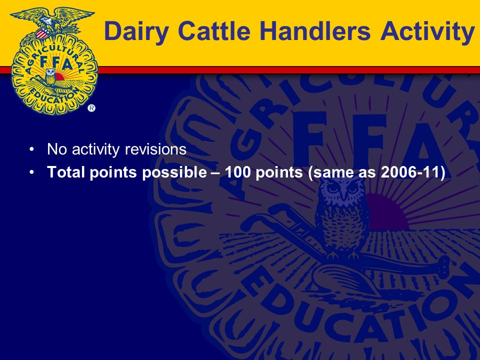 Dairy Cattle Handlers Activity No activity revisions Total points possible – 100 points (same as 2006-11)