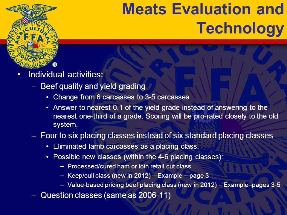 Meats Evaluation and Technology Individual activities: –Beef quality and yield grading Change from 6 carcasses to 3-5 carcasses Answer to nearest 0.1 of the yield grade instead of answering to the nearest one-third of a grade.