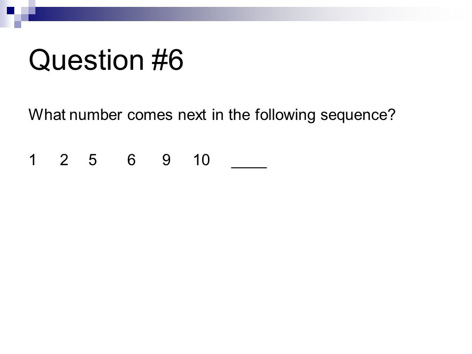 Question #5 What number comes next in the sequence? one, two, three, __________?