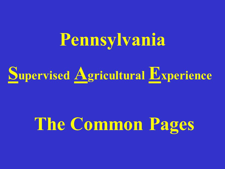 Pennsylvania S upervised A gricultural E xperience The Common Pages