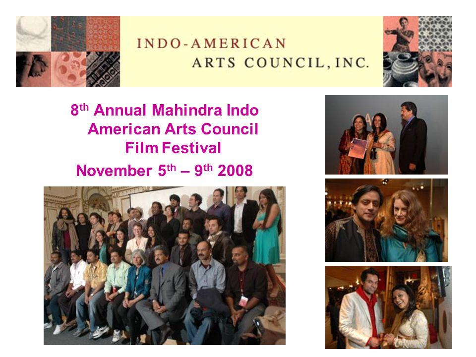 8 th Annual Mahindra Indo American Arts Council Film Festival November 5 th – 9 th 2008