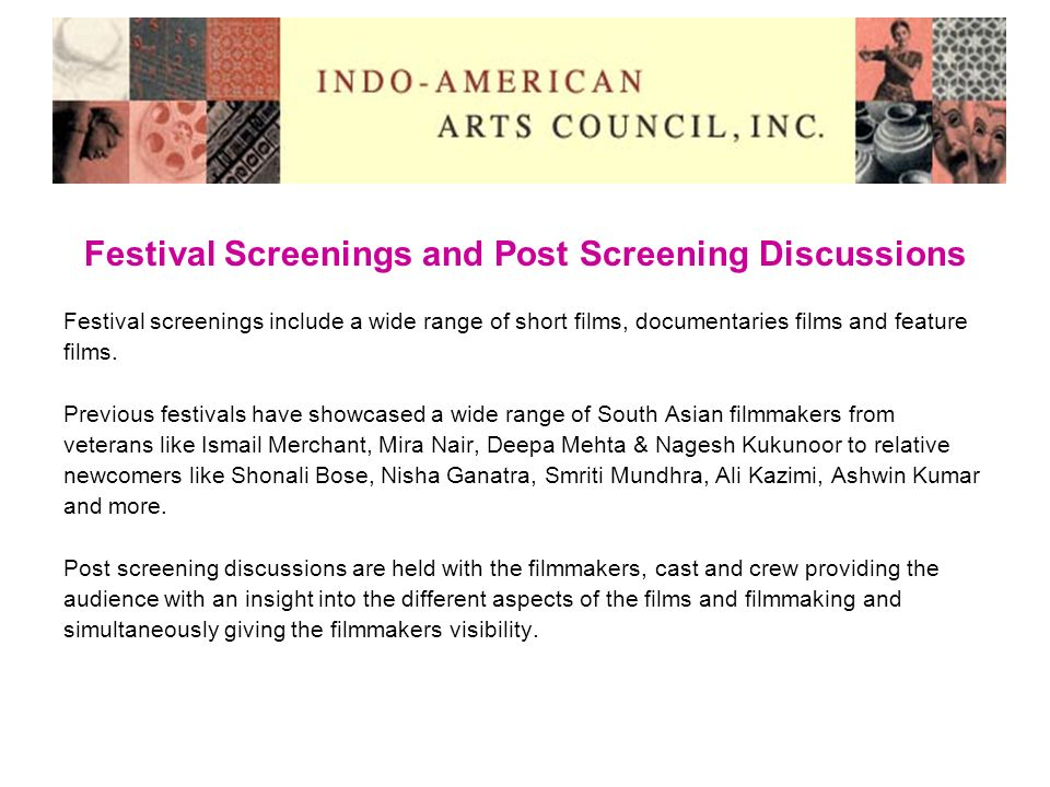 Festival Screenings and Post Screening Discussions Festival screenings include a wide range of short films, documentaries films and feature films. Pre