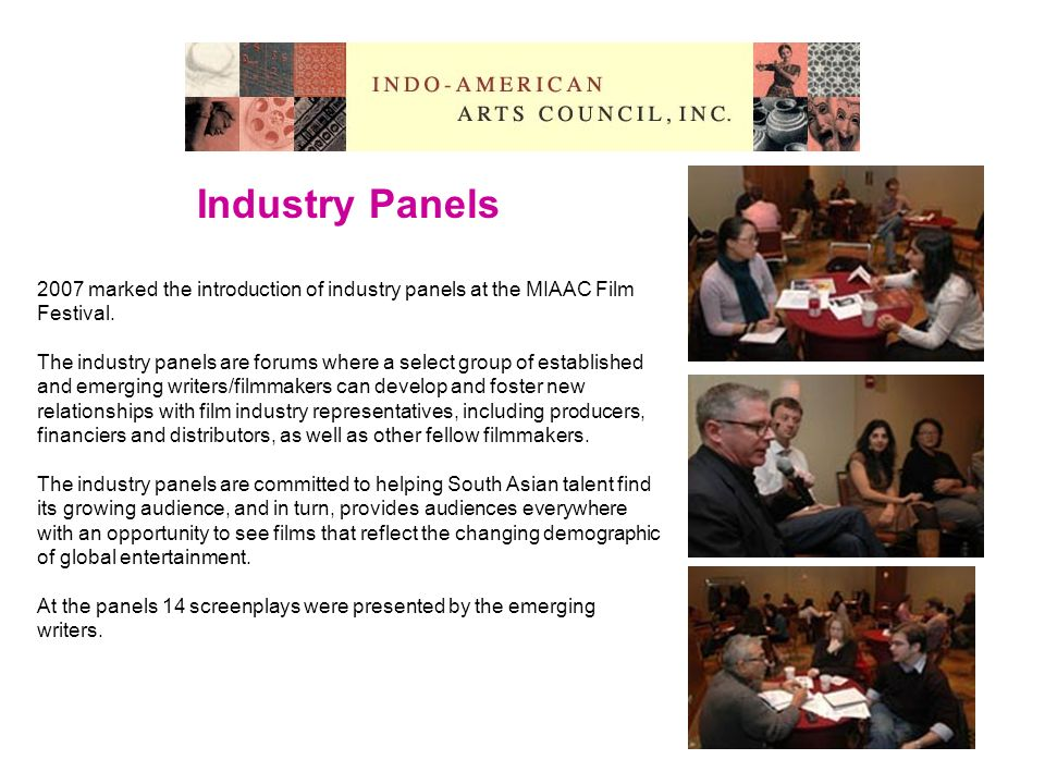 Industry Panels 2007 marked the introduction of industry panels at the MIAAC Film Festival. The industry panels are forums where a select group of est