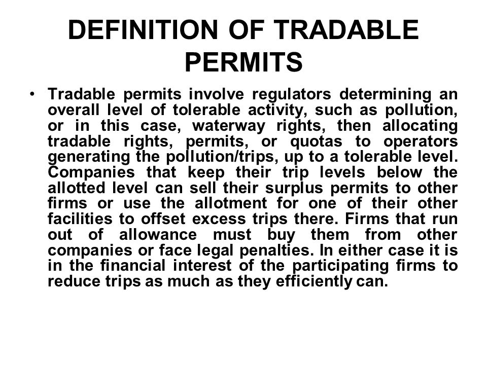 REASONS TO USE TRADABLE By containing the number of tradable permits or monitoring tradable rights, government is able to contain market activity in terms of: Trips.