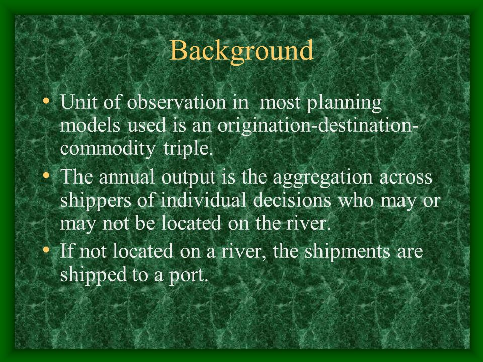 Background Unit of observation in most planning models used is an origination-destination- commodity triple.