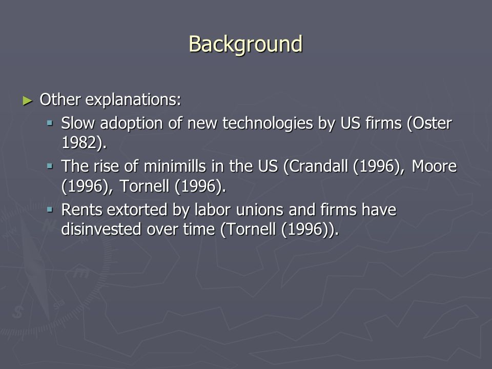 Background Other explanations: Other explanations: Slow adoption of new technologies by US firms (Oster 1982).