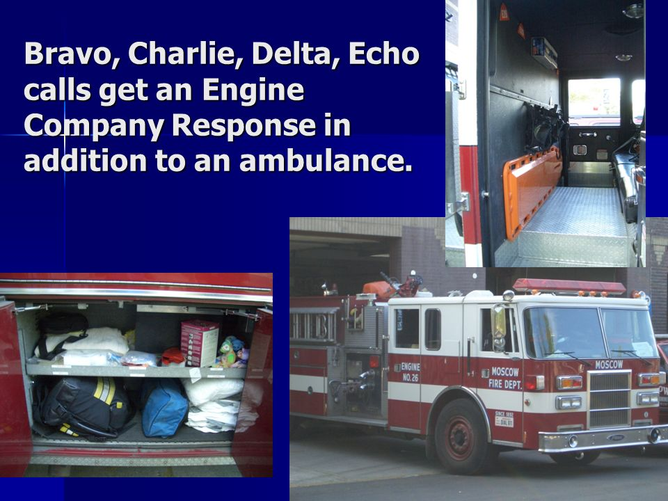 Bravo, Charlie, Delta, Echo calls get an Engine Company Response in addition to an ambulance.