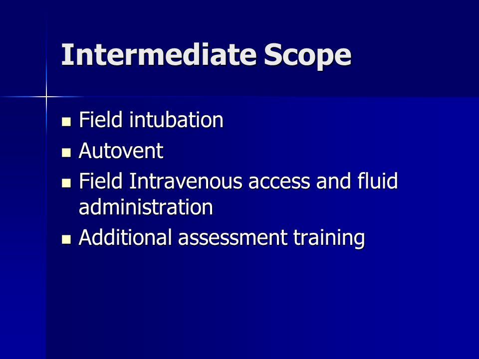 Intermediate Scope Field intubation Field intubation Autovent Autovent Field Intravenous access and fluid administration Field Intravenous access and fluid administration Additional assessment training Additional assessment training
