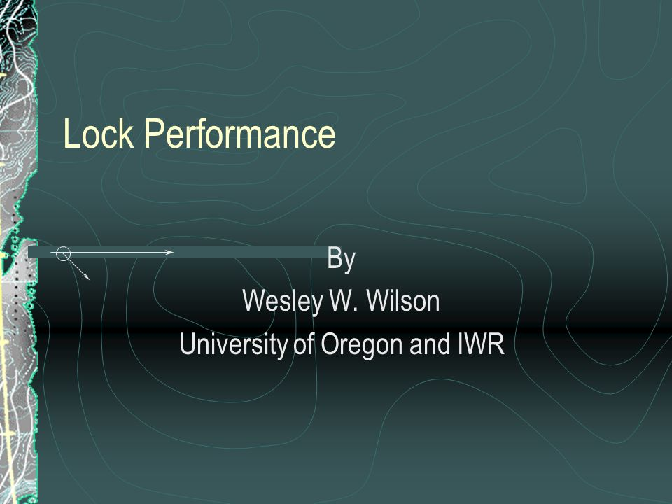 Lock Performance By Wesley W. Wilson University of Oregon and IWR