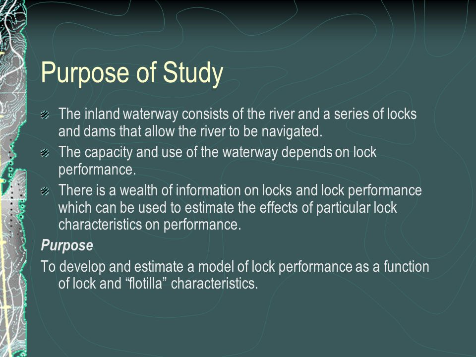 Purpose of Study The inland waterway consists of the river and a series of locks and dams that allow the river to be navigated. The capacity and use o
