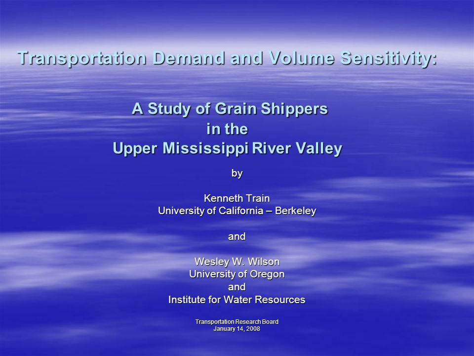 Transportation Demand and Volume Sensitivity: A Study of Grain Shippers in the Upper Mississippi River Valley by Kenneth Train University of California – Berkeley and Wesley W.