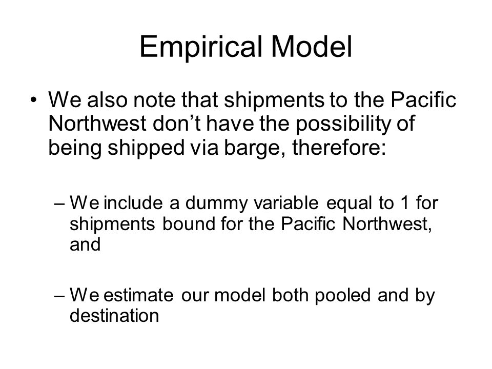 Empirical Model We also note that shipments to the Pacific Northwest dont have the possibility of being shipped via barge, therefore: –We include a du