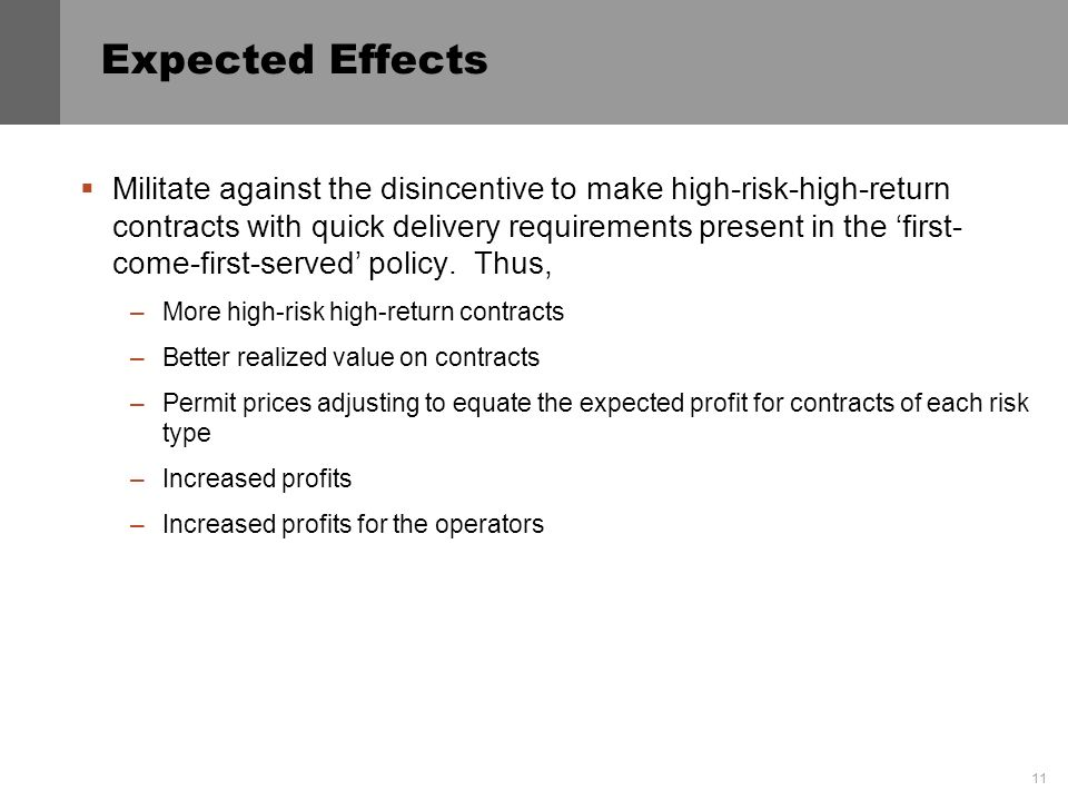 11 Expected Effects Militate against the disincentive to make high-risk-high-return contracts with quick delivery requirements present in the first- come-first-served policy.