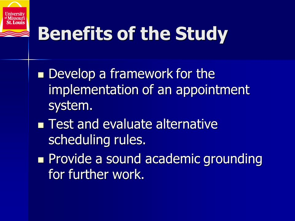 Benefits of the Study Develop a framework for the implementation of an appointment system.