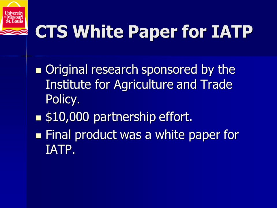 CTS White Paper for IATP Original research sponsored by the Institute for Agriculture and Trade Policy.