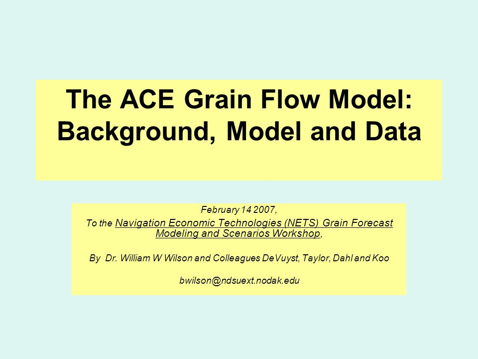 The ACE Grain Flow Model: Background, Model and Data February 14 2007, To the Navigation Economic Technologies (NETS) Grain Forecast Modeling and Scenarios Workshop, By Dr.