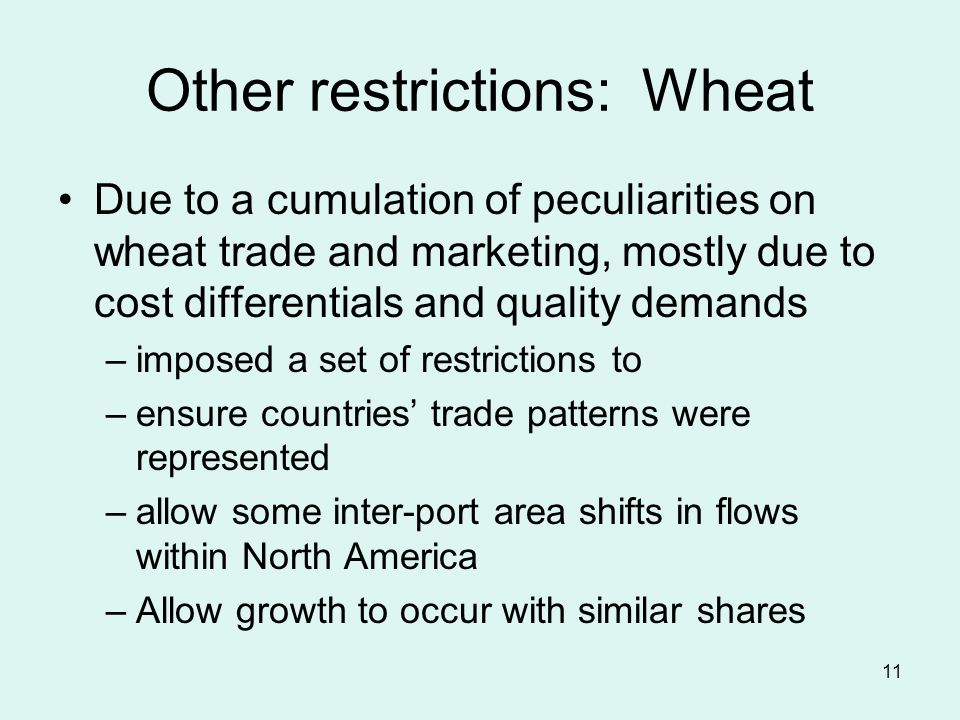 11 Other restrictions: Wheat Due to a cumulation of peculiarities on wheat trade and marketing, mostly due to cost differentials and quality demands –imposed a set of restrictions to –ensure countries trade patterns were represented –allow some inter-port area shifts in flows within North America –Allow growth to occur with similar shares