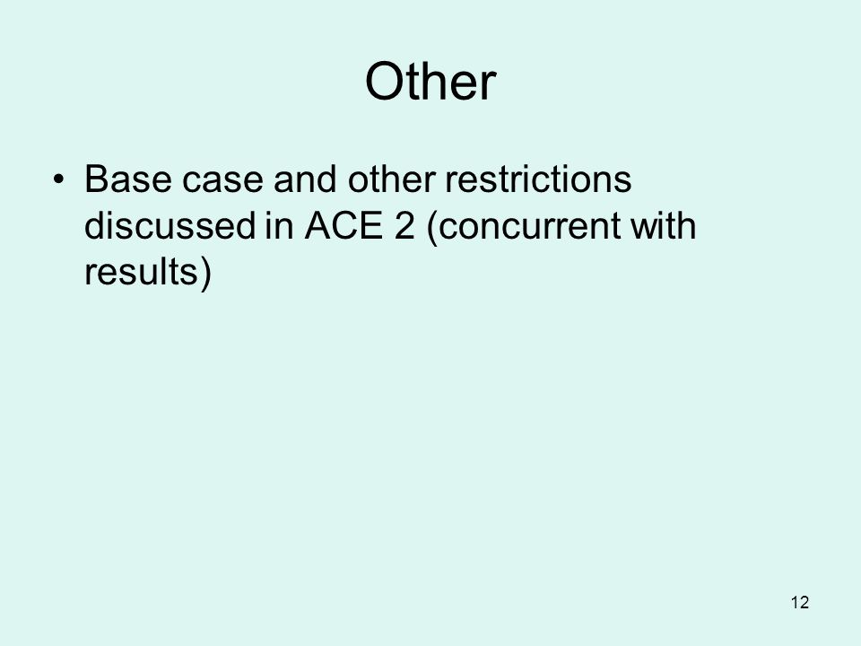 12 Other Base case and other restrictions discussed in ACE 2 (concurrent with results)