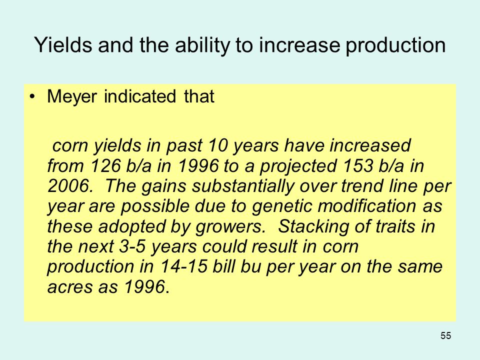 55 Yields and the ability to increase production Meyer indicated that corn yields in past 10 years have increased from 126 b/a in 1996 to a projected 153 b/a in 2006.