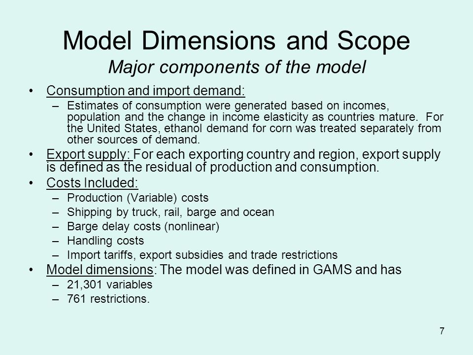7 Model Dimensions and Scope Major components of the model Consumption and import demand: –Estimates of consumption were generated based on incomes, population and the change in income elasticity as countries mature.