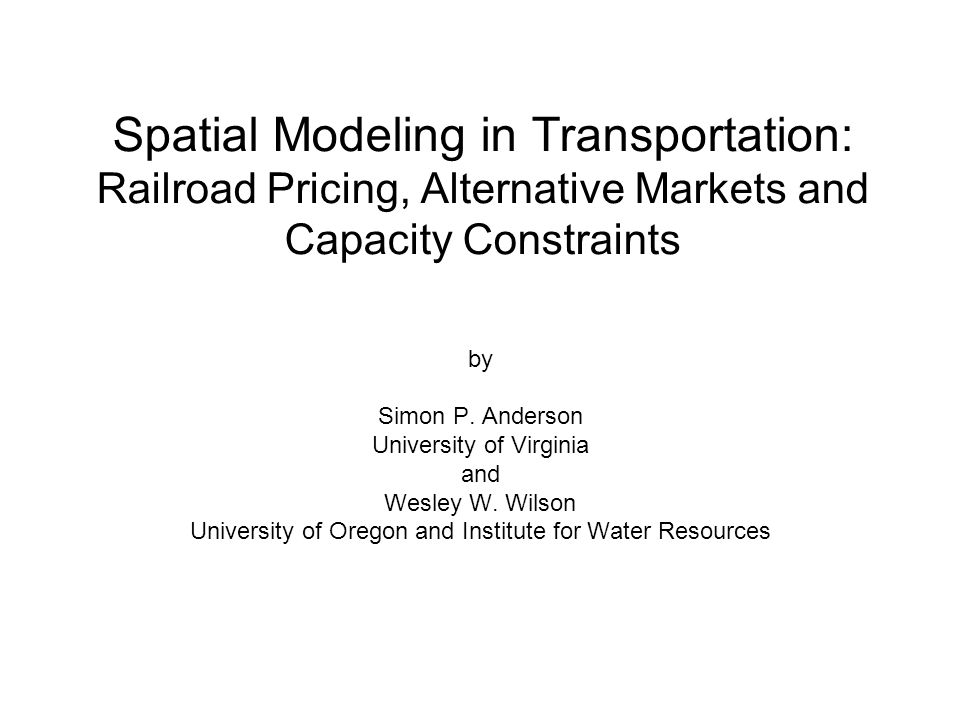 Spatial Modeling in Transportation: Railroad Pricing, Alternative Markets and Capacity Constraints by Simon P.