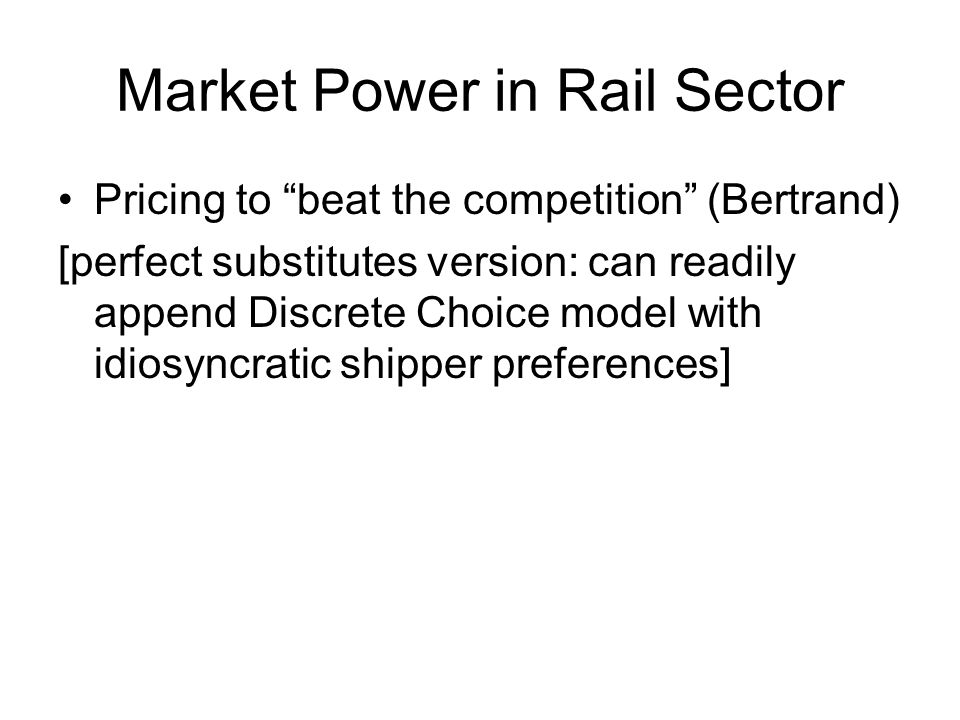 Market Power in Rail Sector Pricing to beat the competition (Bertrand) [perfect substitutes version: can readily append Discrete Choice model with idiosyncratic shipper preferences]