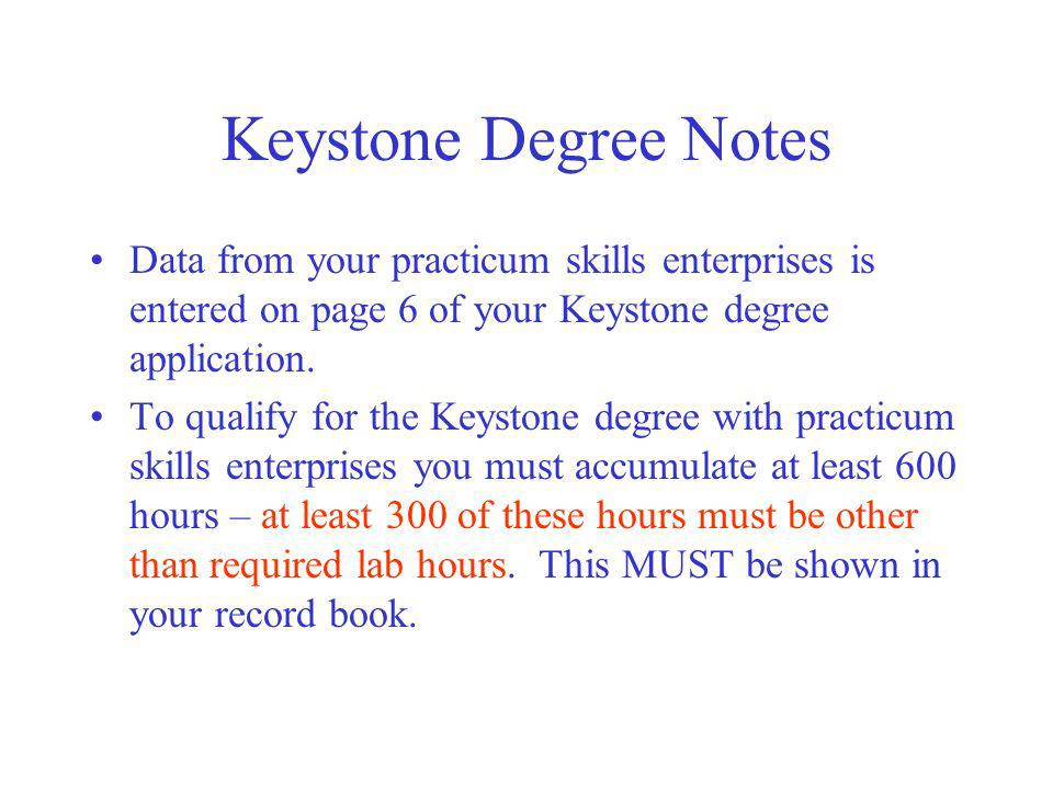 Keystone Degree Notes Data from your practicum skills enterprises is entered on page 6 of your Keystone degree application. To qualify for the Keyston