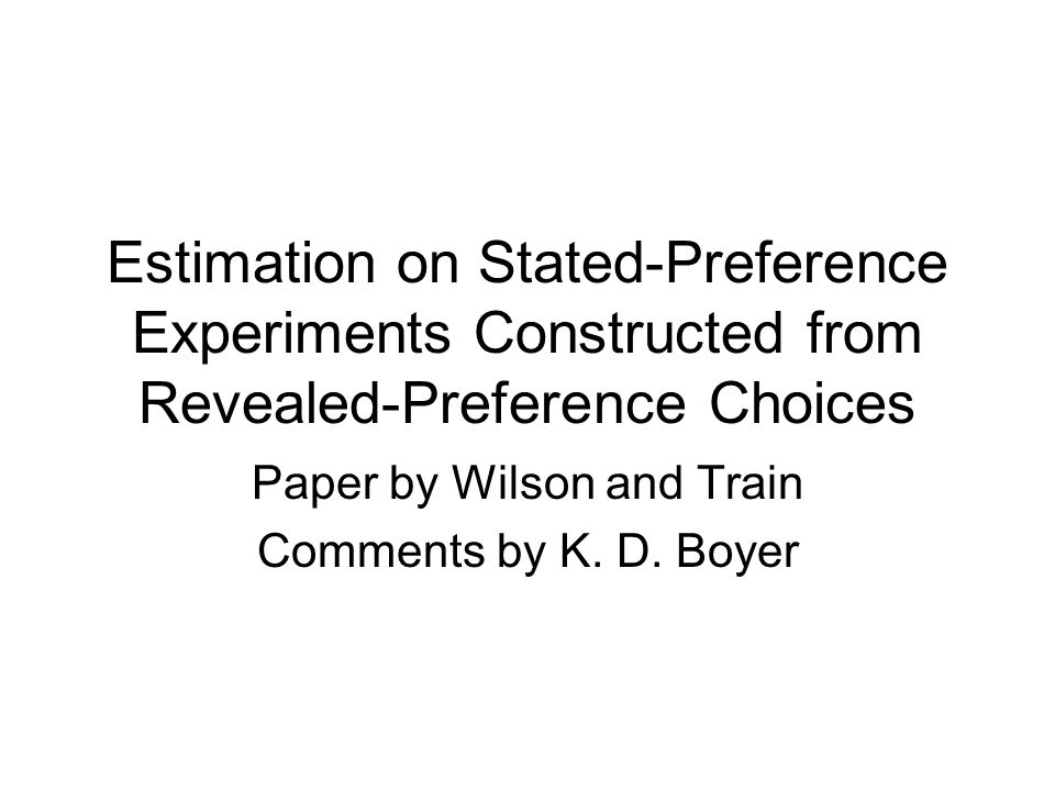 Estimation on Stated-Preference Experiments Constructed from Revealed-Preference Choices Paper by Wilson and Train Comments by K. D. Boyer