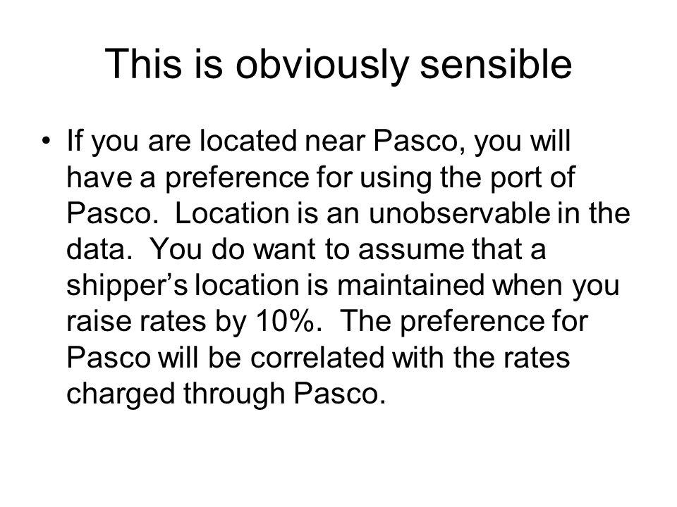 This is obviously sensible If you are located near Pasco, you will have a preference for using the port of Pasco.